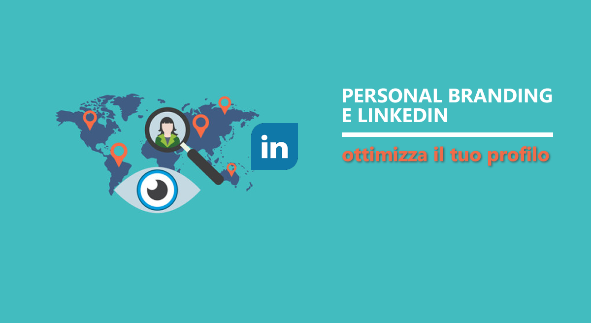Personal Brand e Linkedin: come ottimizzare il proprio profilo